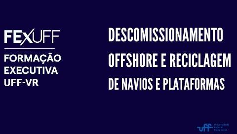 Descomissionamento Offshore e Reciclagem de Navios e Plataformas